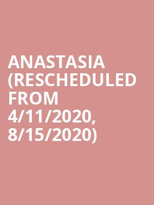 Anastasia (Rescheduled from 4/11/2020, 8/15/2020) at Chapman Music Hall