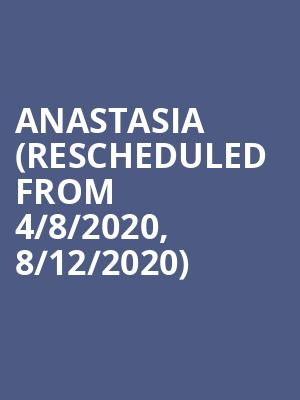Anastasia (Rescheduled from 4/8/2020, 8/12/2020) at Chapman Music Hall