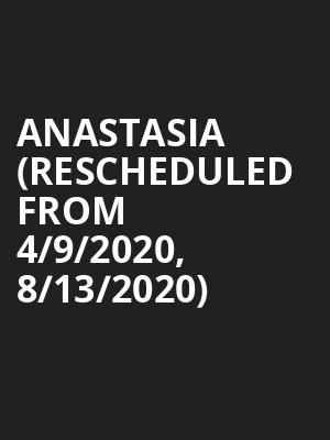 Anastasia (Rescheduled from 4/9/2020, 8/13/2020) at Chapman Music Hall