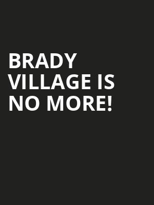 Brady Village is no more