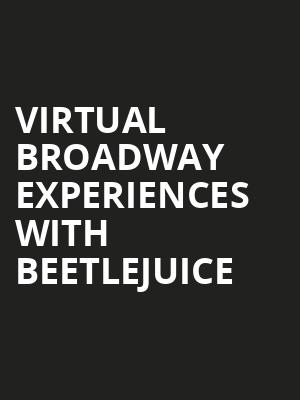 Virtual Broadway Experiences with BEETLEJUICE, Virtual Experiences for Tulsa, Tulsa